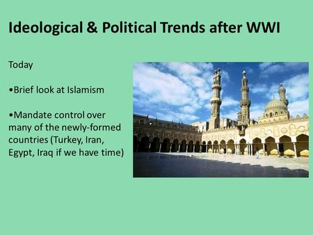 Ideological & Political Trends after WWI Today Brief look at Islamism Mandate control over many of the newly-formed countries (Turkey, Iran, Egypt, Iraq.