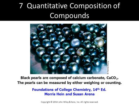Foundations of College Chemistry, 14 th Ed. Morris Hein and Susan Arena Black pearls are composed of calcium carbonate, CaCO 3. The pearls can be measured.