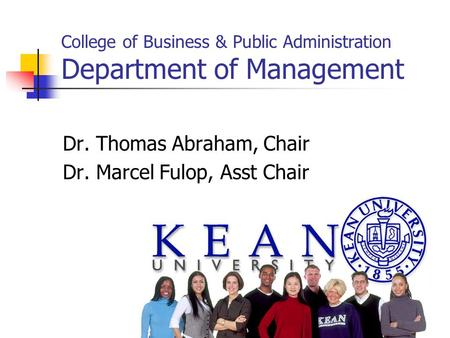 College of Business & Public Administration Department of Management Dr. Thomas Abraham, Chair Dr. Marcel Fulop, Asst Chair.