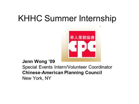 KHHC Summer Internship Jenn Wong '09 Special <strong>Events</strong> Intern/Volunteer Coordinator Chinese-American <strong>Planning</strong> Council New York, NY.
