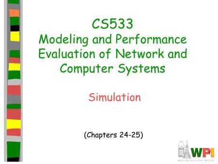 1 CS533 Modeling and Performance Evaluation of Network and Computer Systems Simulation (Chapters 24-25)