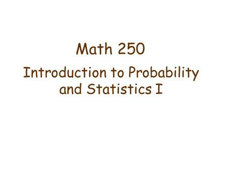Math 250 Introduction to Probability and Statistics I.