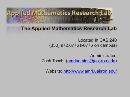 The Applied Mathematics Research Lab Located in CAS 240 (330).972.6776 (x6776 on campus) Administrator: Zach Tocchi