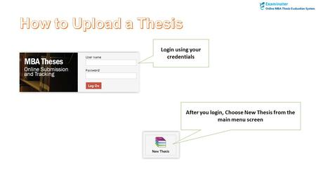 Login using your credentials After you login, Choose New Thesis from the main menu screen.