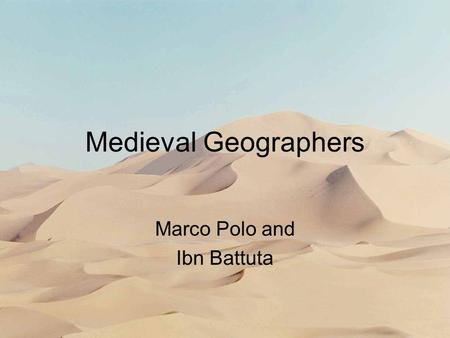 Medieval Geographers Marco Polo and Ibn Battuta. Marco Polo Born: 1254 in Venice, Italy Traveled: 1271-1295 Died: 1324.