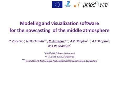 Modeling and visualization software for the nowcasting of the middle atmosphere T. Egorova *, N. Hochmuth ***, E. Rozanov*, **, A.V. Shapiro *,**, A.I.