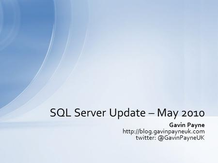 Gavin Payne  SQL Server Update – May 2010.