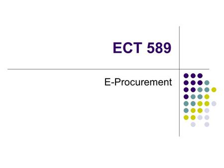 ECT 589 E-Procurement. Agenda Market News B2B E-Hubs E-Procurement Case: Newark in One Eastman Chemical Next Week: GHX.