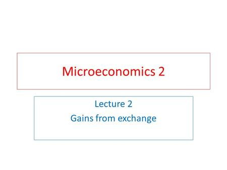 Microeconomics 2 Lecture 2 Gains from exchange. Who will win the Nobel Prize in economics in 2013? In 2012 - below Al Roth Lloyd Shapley See the Guardian.