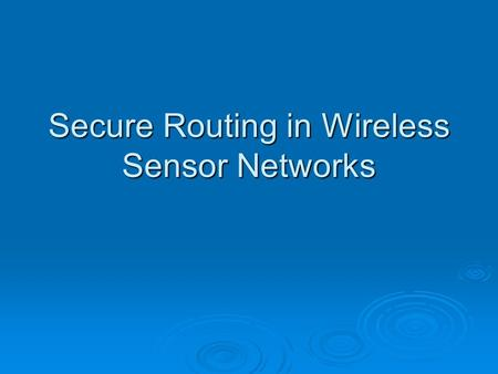 Secure Routing in Wireless Sensor Networks. This Paper  One of the first to examine security on sensor networks prior work focused on wired and adhoc.