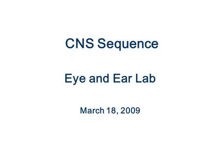 CNS Sequence Eye and Ear Lab March 18, 2009. Eyelids: Netter pl. 76.