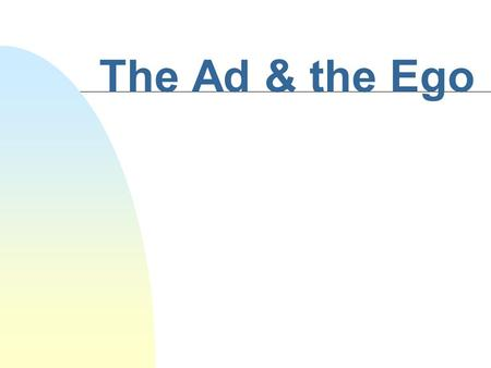 The Ad & the Ego n Average American exposed to 1,500 ads a day.