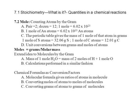7.1 Stoichiometry—What is it?- Quantities in a chemical reactions 7.2 Mole: Counting Atoms by the Gram A. Pair =2; dozen = 12; 1 mole = 6.02 x 10 23 B.