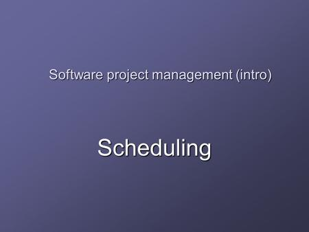Software project management (intro) Scheduling. Introduction In addition to the effort forecast for a project, a detailed plan for the project must include.