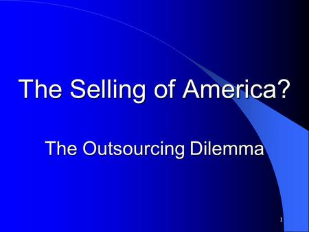 1 The Selling of America? The Outsourcing Dilemma.