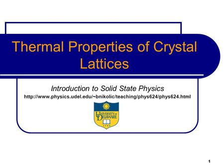 1 Thermal Properties of Crystal Lattices Introduction to Solid State Physics