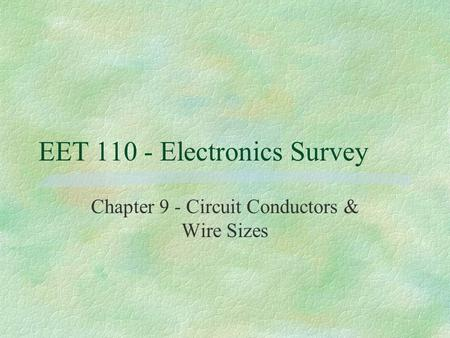 EET 110 - Electronics Survey Chapter 9 - Circuit Conductors & Wire Sizes.