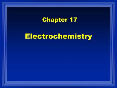 Electrochemistry Chapter 17. Contents l Galvanic cells l Standard reduction potentials l Cell potential, electrical work, and free energy l Dependence.