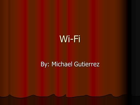 Wi-Fi By: Michael Gutierrez. Table of Contents I. Introduction I. Introduction II. Governing Standards Body II. Governing Standards Body III. History.