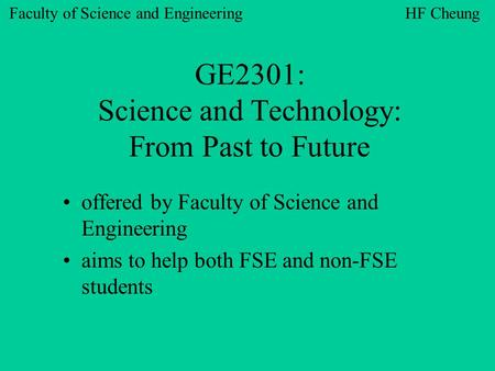GE2301: Science and Technology: From Past to Future offered by Faculty of Science and Engineering aims to help both FSE and non-FSE students Faculty of.