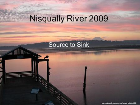 Nisqually River 2009 Source to Sink www.nisquallyestuary.org/home_photo.JPG.