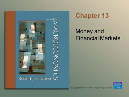 Copyright © 2006 Pearson Addison-Wesley. All rights reserved. Chapter 13 Money and Financial Markets.
