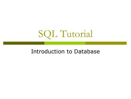 SQL Tutorial Introduction to Database. Learning Objectives  Read and write Data Definition grammar of SQL  Read and write data modification statements.