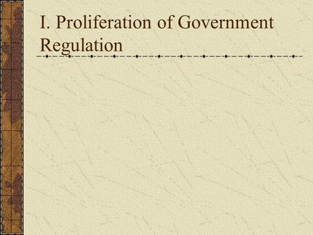 I. Proliferation of Government Regulation. II. State Regulation A. State power 1. To regulate intrastate commerce 2. limited by the federal gov'ts power.