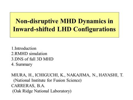 Non-disruptive MHD Dynamics in Inward-shifted LHD Configurations 1.Introduction 2.RMHD simulation 3.DNS of full 3D MHD 4. Summary MIURA, H., ICHIGUCHI,