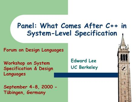 Panel: What Comes After C++ in System-Level Specification Edward Lee UC Berkeley Forum on Design Languages Workshop on System Specification & Design Languages.
