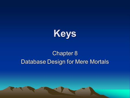 Keys Chapter 8 Database Design for Mere Mortals. Why Keys Are Important They ensure that each record in a table can be properly identified. They help.