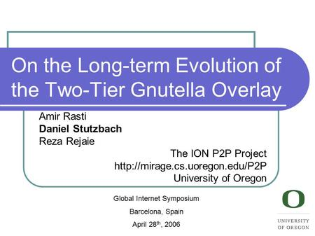 Amir Rasti Daniel Stutzbach Reza Rejaie The ION P2P Project  University of Oregon On the Long-term Evolution of the Two-Tier.