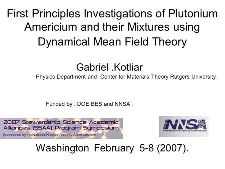 First Principles Investigations of Plutonium Americium and their Mixtures using Dynamical Mean Field Theory Washington February 5-8 (2007). Gabriel.Kotliar.