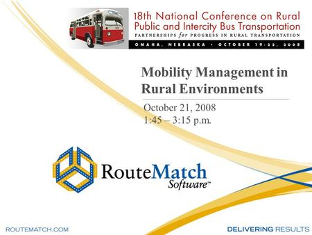 1 Mobility Management in Rural Environments October 21, 2008 1:45 – 3:15 p.m.