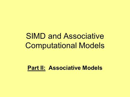 SIMD and <strong>Associative</strong> Computational Models Part II: <strong>Associative</strong> Models.