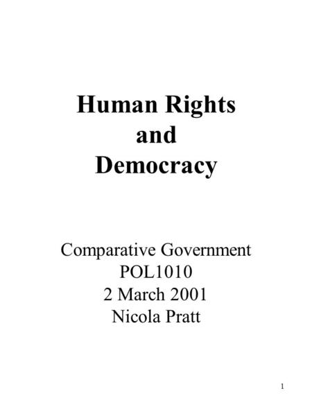 1 Human Rights and Democracy Comparative Government POL1010 2 March 2001 Nicola Pratt.