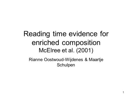 1 Reading time evidence for enriched composition McElree et al. (2001) Rianne Oostwoud-Wijdenes & Maartje Schulpen.