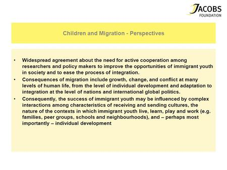 Children and Migration - Perspectives Widespread agreement about the need for active cooperation among researchers and policy makers to improve the opportunities.