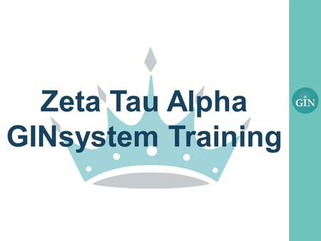 Zeta Tau Alpha GINsystem Training. What is the GINsystem? A members-only internal communication system for Zeta Tau Alpha chapters Features : –Announcements.