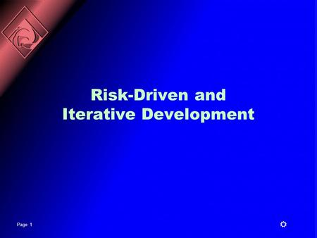 Page 1 R Risk-Driven and Iterative Development. Page 2 R Copyright © 1997 by Rational Software Corporation What the Iterative Life Cycle Is Not It is.