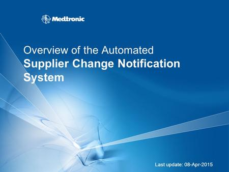 Overview of the Automated Supplier Change Notification System Last update: 08-Apr-2015.