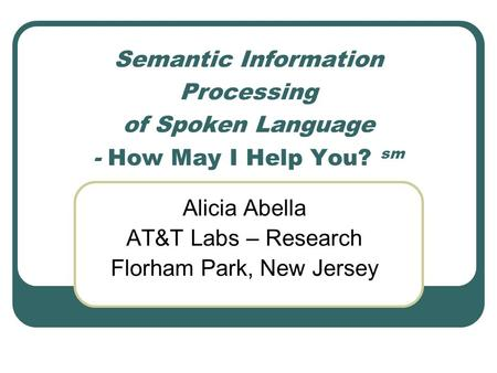 Alicia Abella AT&T Labs – Research Florham Park, New Jersey