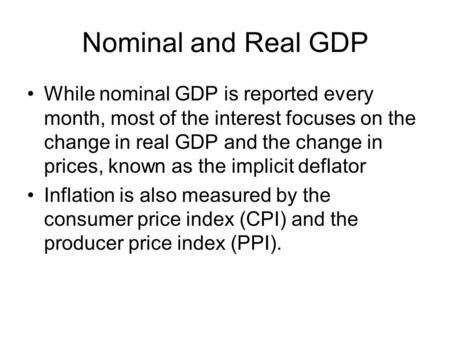 Nominal and Real GDP While nominal GDP is reported every month, most of the interest focuses on the change in real GDP and the change in prices, known.