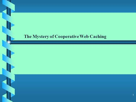 1 The Mystery of Cooperative Web Caching 2 b b Web caching : is a process implemented by a caching proxy to improve the efficiency of the web. It reduces.