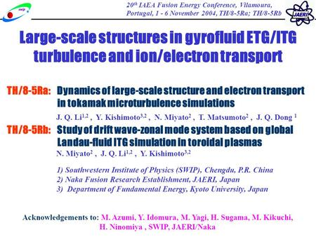 Large-scale structures in gyrofluid ETG/ITG turbulence and ion/electron transport 20 th IAEA Fusion Energy Conference, Vilamoura, Portugal, 1 - 6 November.