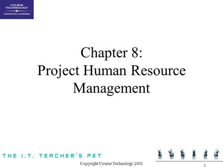 Copyright Course Technology 2001 1 Chapter 8: Project Human Resource Management.