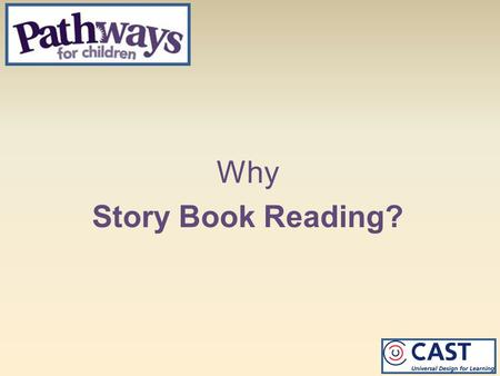 Why Story Book Reading?. Session Goals Current Research Read With Me eBooks Highlights Identify Literacy Prompts.