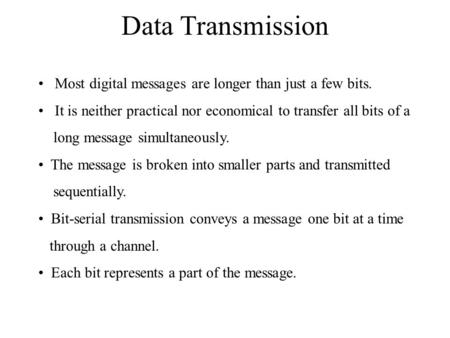 Data Transmission Most digital messages are longer than just a few bits. It is neither practical nor economical to transfer all bits of a long message.