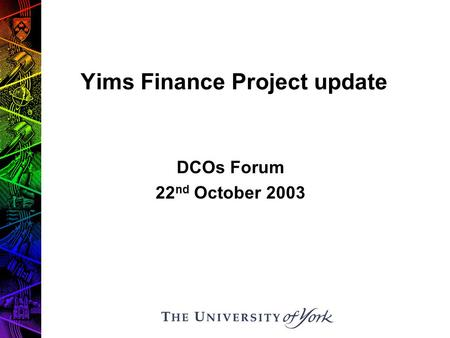 Yims Finance Project update DCOs Forum 22 nd October 2003.