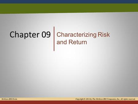1 Chapter 09 Characterizing Risk and Return McGraw-Hill/Irwin Copyright © 2012 by The McGraw-Hill Companies, Inc. All rights reserved.